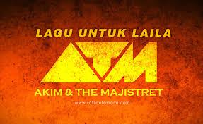 Lagu Untuk Laila Lyrics - Akim & The Majistret 1