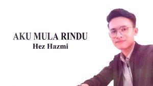 Aku Mula Rindu Lyrics - Hez Hazmi 1