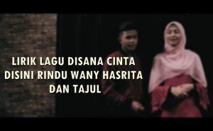 Disana Cinta Disini Rindu Lyrics - Tajul & Wany Hasrita 1