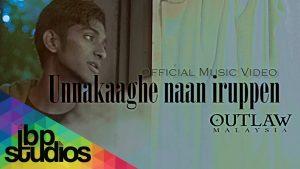 Unnakaaghe Naa Iruppen Lyrics - Outlaw Malaysia 1