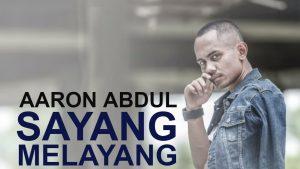 Sayang Melayang Lyrics - Aaron Abdul 1