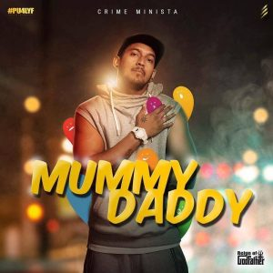 Mummy Daddy Lyrics - Crime Minista 1