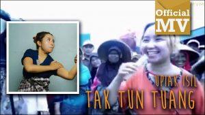 Tak Tun Tuang Lyrics - Upiak Isil 1