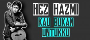 Kau Bukan Untukku Lyrics - Hez Hazmi 1