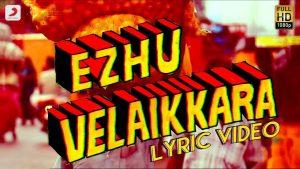 Ezhu Velaikkara Song Lyrics - Velaikkaran 1