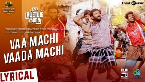 Vaa Machi Vaada Machi Song Lyrics - Oru Kuppai Kathai 1