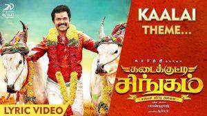 Kaalai Theme Song Lyrics - Kadaikutty Singam 1