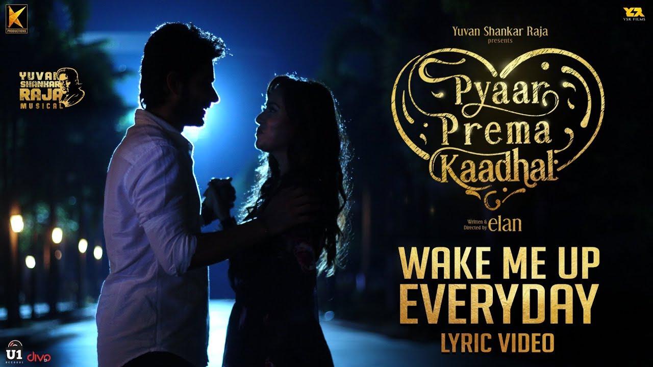 Wake Me Up Everyday Song Lyrics - Pyaar Prema Kaadhal 1