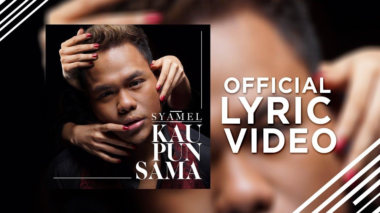 Kau Pun Sama Song Lyrics - Syamel 1