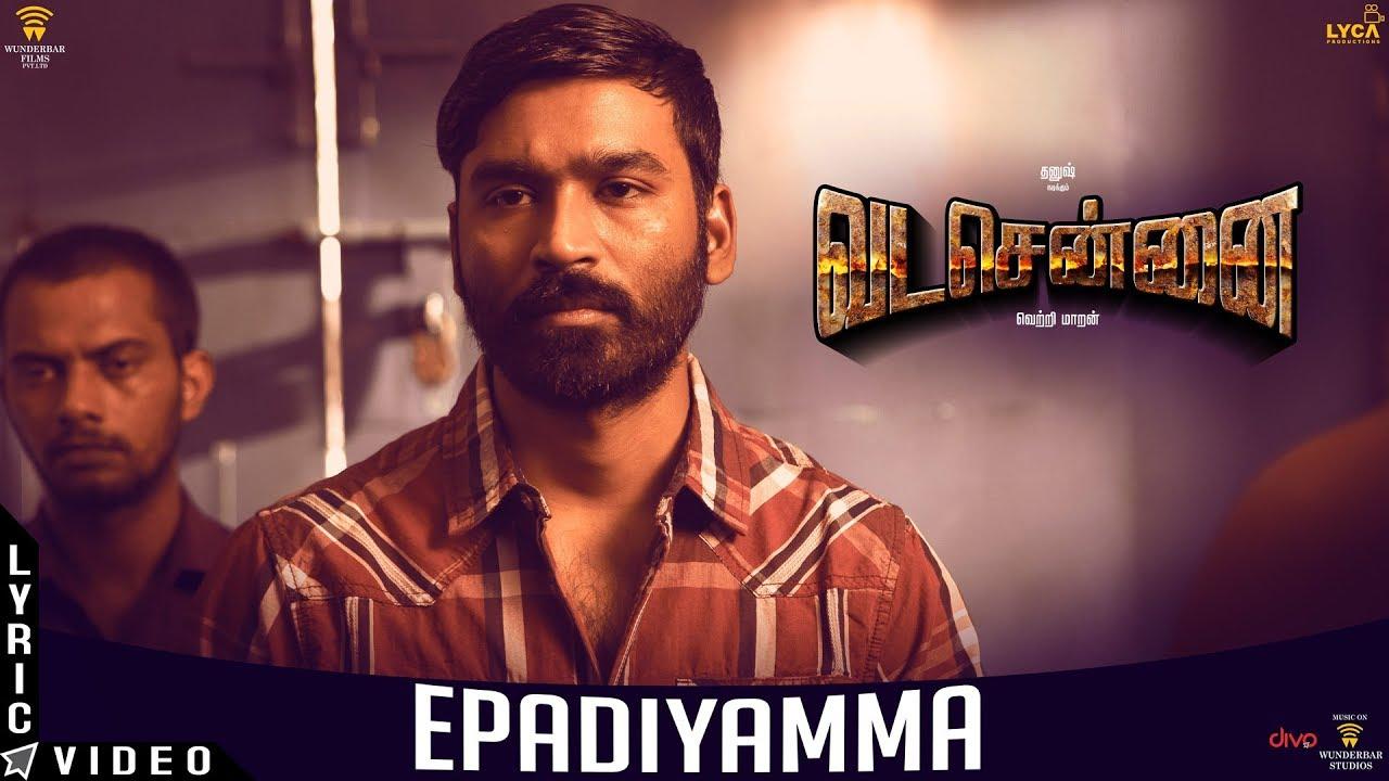 Epadiyamma Song Lyrics - Vada Chennai 1