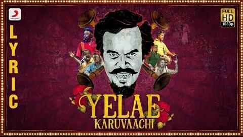 Yelae Karuvaachi Song Lyrics - AD a.k.a Anthony Daasan 1