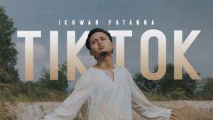 Lirik Lagu TIKTOK - Ikhwan Fatanna