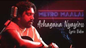 Azhagana Nyayiru Song Lyrics - Metro Maalai