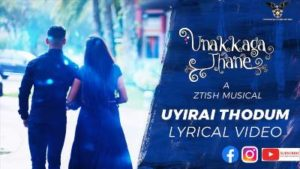 Uyirai Thodum Song Lyrics - Unakkagathane