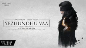 Yezhundhu Vaa Song Lyrics - Chinmayi & Shashaa Tirupati