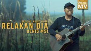 Lirik Lagu Relakan Dia - Denis MSI