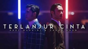Lirik Lagu Terlanjur Cinta - Hael Husaini Feat Cakra Khan