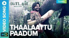 Thaalaattu Paadum Song Lyrics - Kaadan