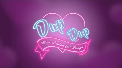 Lirik Lagu Dup Dup - Aizat Amdan Feat Bunga