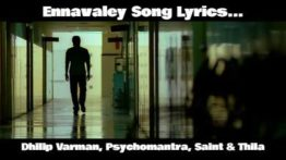 Ennavaley Song Lyrics - Dhilip Varman, Psychomantra, Saint & Thila