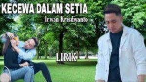 Lirik Lagu Kecewa Dalam Setia - Irwan Krisdiyanto