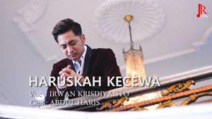 Lirik Lagu Haruskah Kecewa - Irwan Krisdiyanto