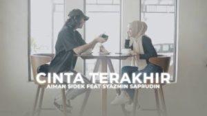 Lirik Lagu Cinta Terakhir - Aiman Sidek Feat Syazmin Saprudin