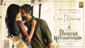 Oru Manam Song Lyrics In English Translation - Dhruva Natchathiram
