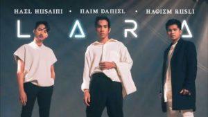 Lirik Lagu Lara - Hael Husaini, Naim Daniel & Haqiem Rusli