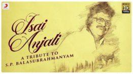 Isai Anjali Song Lyrics - S.P. Balasubrahmanyam Tribut Track