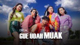 Lirik Lagu Gue Udah Muak - Dycal