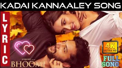 Kadai Kannaaley Song Lyrics In English - Bhoomi