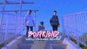 Lirik Lagu Boyfriend - Ever Slkr, Tegar Ola & Arsyih Idrak