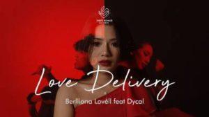 Lirik Lagu Love Delivery - Berlliana Lovell Feat Dycal
