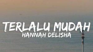Lirik Lagu Terlalu Mudah - Hannah Delisha