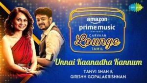 Unnai Kaanadha Kannum Song Lyrics - Tanvi Shah & Girishh Gopalakrishnan