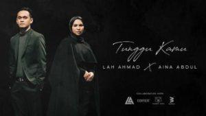 Lirik Lagu Tunggu Kamu - Lah Ahmad Feat Aina Abdul