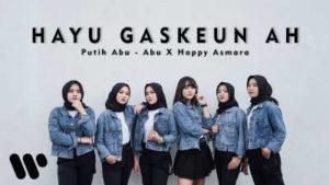 Lirik Lagu Hayu Gaskeun Ah - Putih Abu-Abu Feat Happy Asmara