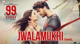 Jwalamukhi Song Lyrics - 99 Songs in Tamil