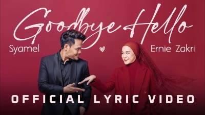 Lirik Lagu Goodbye Hello - Syamel & Ernie Zakri (1)