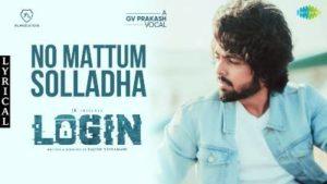 No Mattum Solladha Song Lyrics - G.V. Prakash Kumar (LOGIN MOVIE)