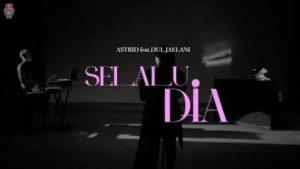 Lirik Lagu Selalu Dia - Astrid Feat Dul Jaelani