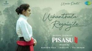 Uchanthala Regaiyile Song Lyrics - Pisasu 2